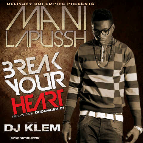 Mani LaPusSh - BREAK YOUR HEART