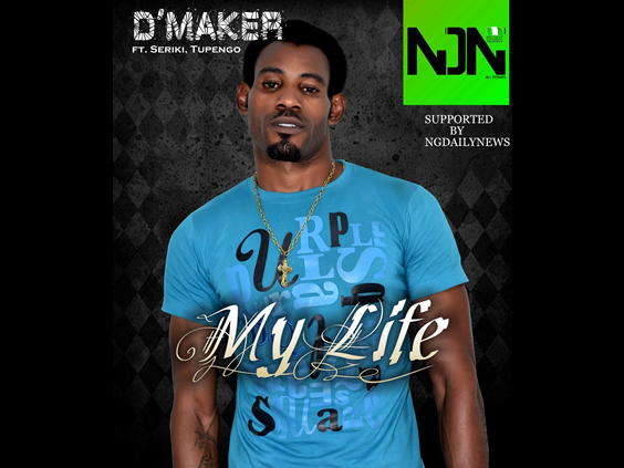 D'MAKER - MY LIFE feat SERIKI AND TUPENGO