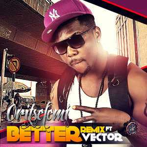 Oritsefemi - Better (Remix) ft Vector [ViDeo]