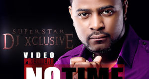 DJ Xclusive - No Time ft May D, Tillaman & Skales [ViDeo]