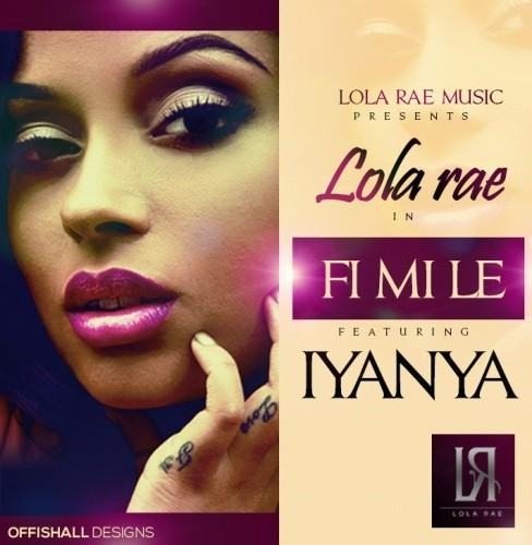 Lola Rae - Fi Mi Le ft iYanya [AuDio]