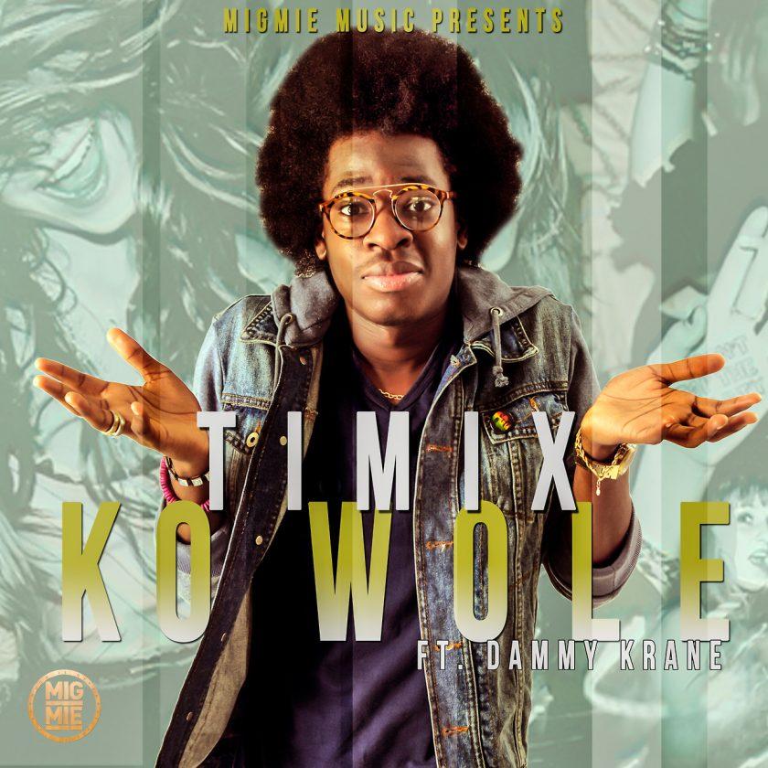 Timix - Kowole ft Dammy Krane