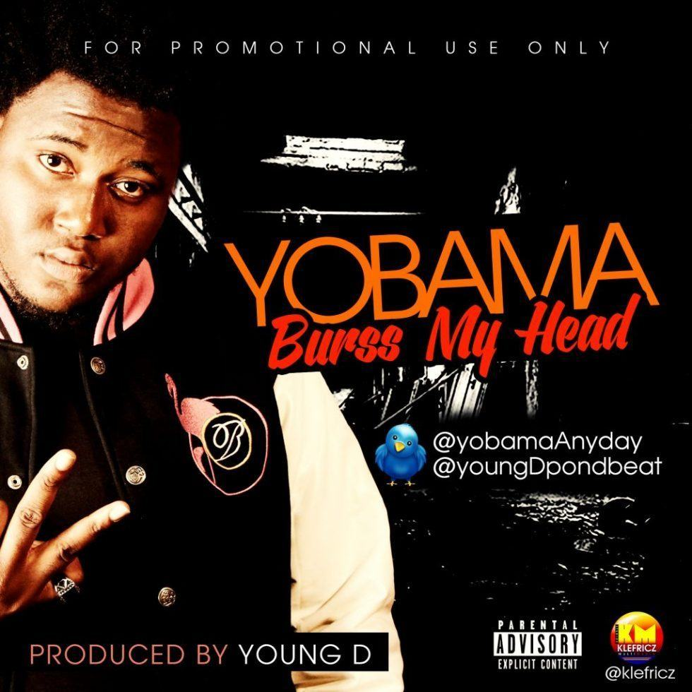 Yobama - Burss My Head ft Young D [AuDio]