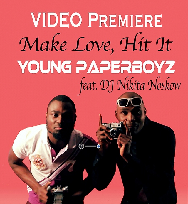 Young Paperboyz - Make Love, Hit It ft Dj Nikita Noskow [ViDeo]