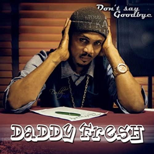 Daddy Fresh - Dont Say Goodbye