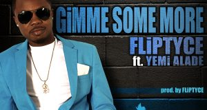 Fliptyce - Gimme Some More ft Yemi Alade