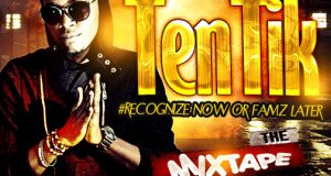 Tentik - Recognize Now or Famz Later MixTape