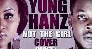 Yung Hanz - Not The Girl (Rap Cover)