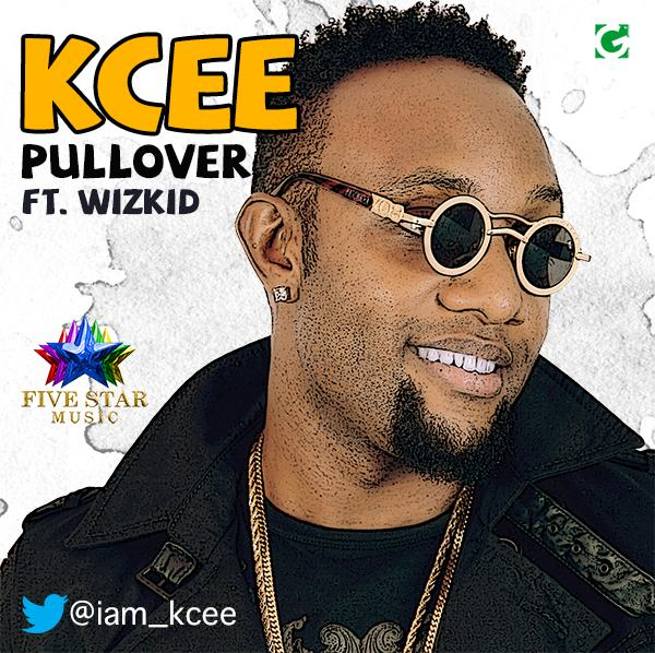 KCee - Pull Over ft Wizkid [AuDio]