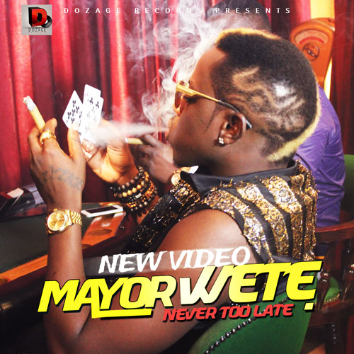 Mayor Wete - Never Too Late [ViDeo]