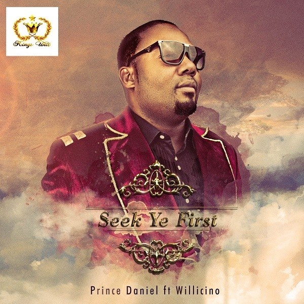 Prince Daniel - Seek Ye First ft Willicino