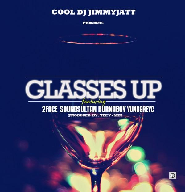 DJ Jimmy Jatt - Glasses Up ft 2face, Sound Sultan, Burna Boy, Yung GreyC
