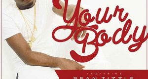 Prince Boom - Your Body ft Sean Tizzle