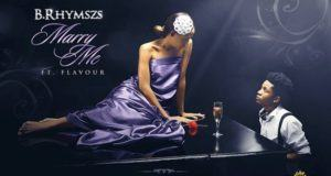 B' Rhymszs - Marry Me ft Flavour [AuDio]