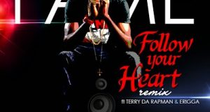 Fame - Follow Your Heart (Remix) ft Terry tha Rapman & Erigga