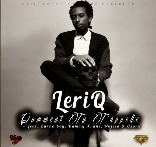 LeriQ - Comment Tu T'appelle ft Burna Boy, Dammy krane, Mojeed and Ozone [AuDio]