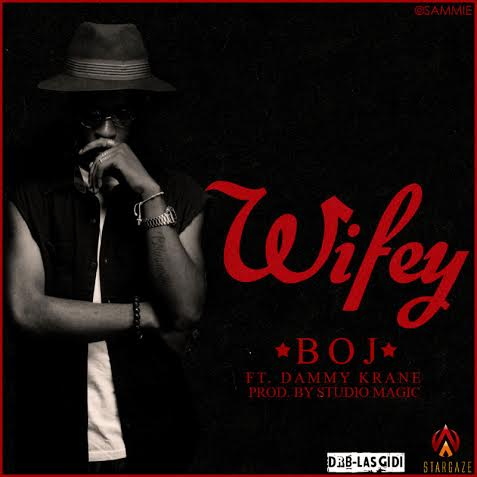 BOJ - Wifey ft Dammy Krane [AuDio]