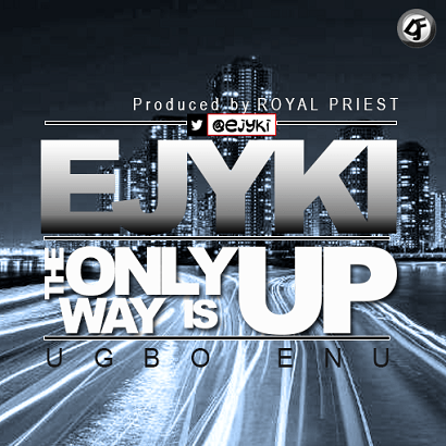 EJYKI - The Only Way Is Up (Ugbo Enu) [AuDio]