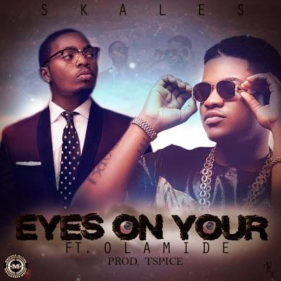 Skales - Eyes On Your ft Olamide [AuDio]