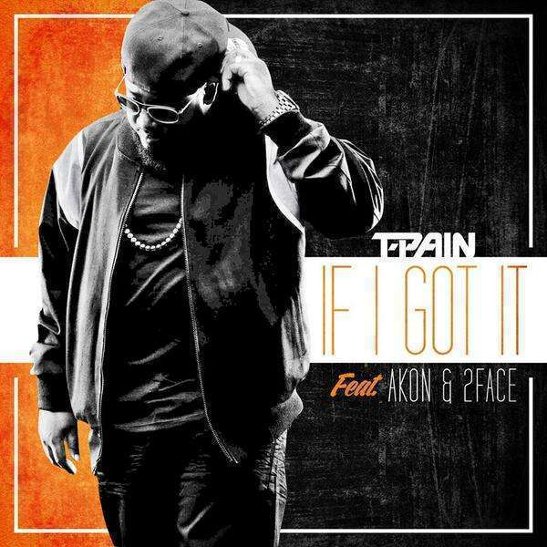 TPain - If I Got It ft Akon & 2Face