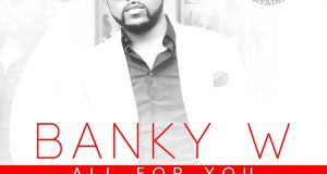 Banky W - All For You ft Maleek Berry