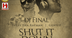DJ Final - Shut It Down ft Terry Tha Rapman & Geniuz [AuDio]