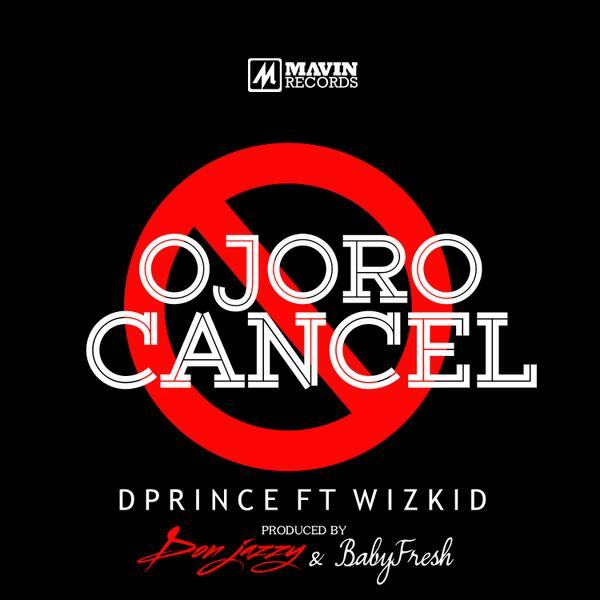 D'Prince - Ojoro Cancel ft Wizkid [AuDio]