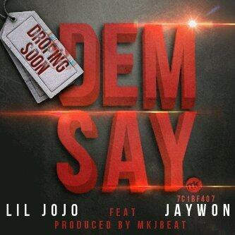 Lil Jojo - Dem Say ft Jaywon [AuDio]