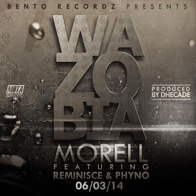 Morell - WaZoBia ft Reminisce and Phyno [AuDio]
