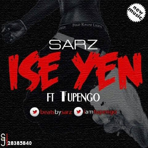 Sarz ft Tupengo - Ise Yen [AuDio]