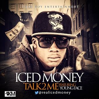 Iced Money - Talk 2 Me ft Young Face [AuDio]