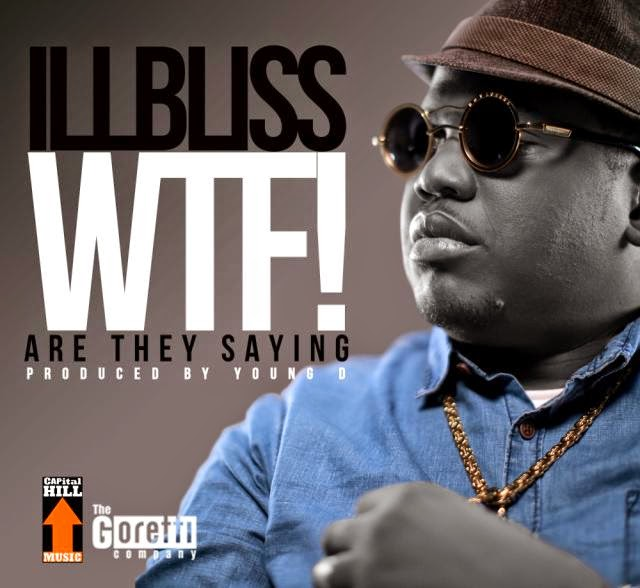 IllBliss - W.T.F Are They Saying [AuDio]