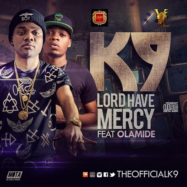K9 - Lord Have Mercy ft Olamide [AuDio]