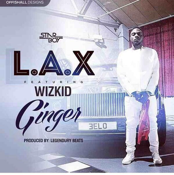 L.A.X - Ginger ft Wizkid