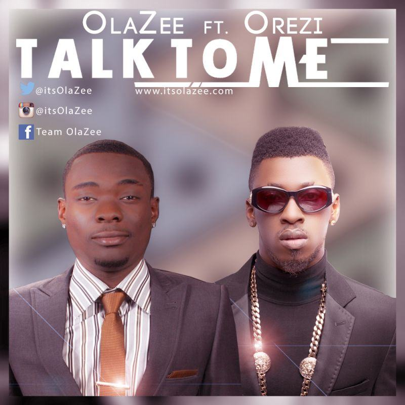 Olazee - Talk To Me ft Orezi [AuDio]