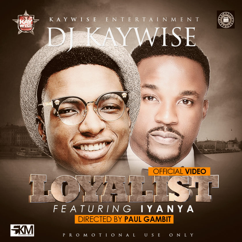 Dj Kaywise - Loyalist ft Iyanya [ViDeo]