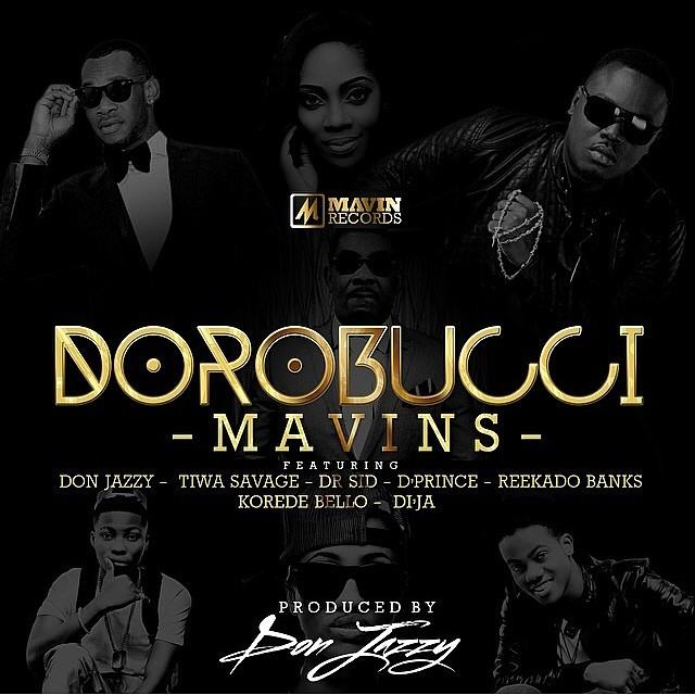 Mavin Records - Dorobucci ft Don Jazzy, Tiwa Savage, D'Prince, Dr Sid, Di'Ja, Reekado Banks, Korede Bello [AuDio]