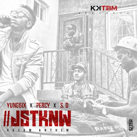 Yung6ix, Percy & S.D - Just Know (KKTBM Anthem)