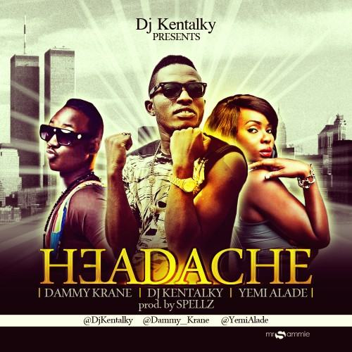 DJ Kentalky – Headache ft Yemi Alade & Dammy Krane [AuDio]