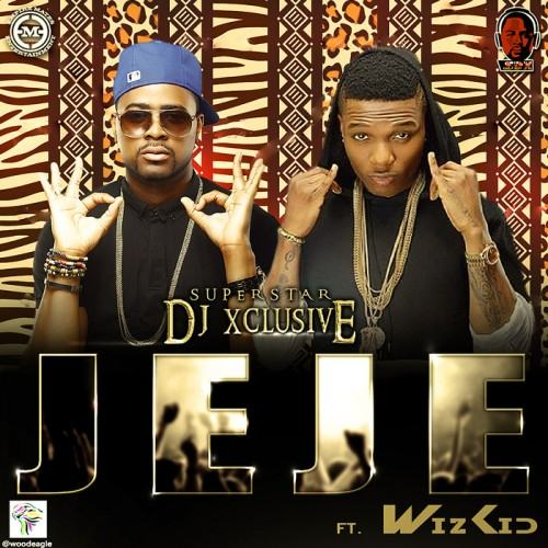 DJ Xclusive - JeJe ft Wizkid