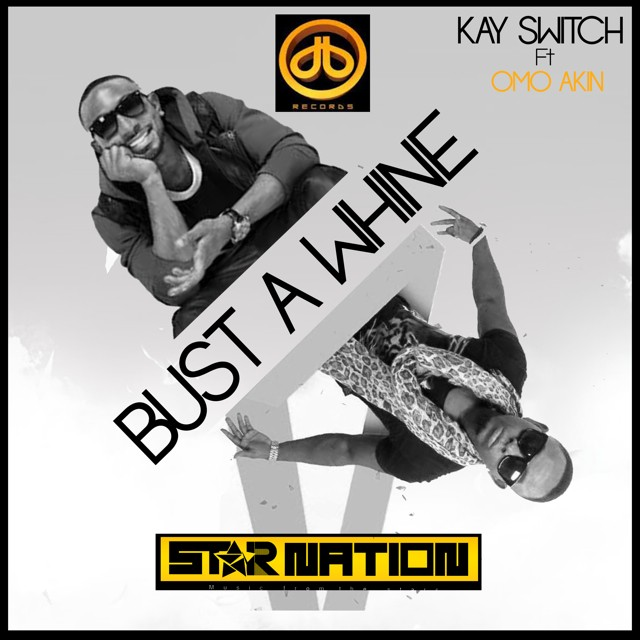 KaySwitch - Bust A Whine ft Omo Akin