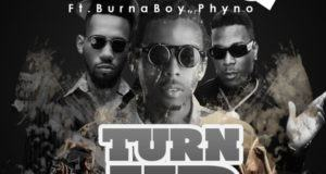 LeriQ - Turn Up ft Burna Boy & Phyno [AuDio]