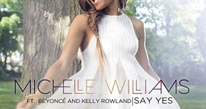Michelle Williams - Say Yes ft Beyoncé & Kelly Rowland [ViDeo]
