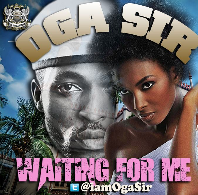 Oga Sir - Waiting For Me [AuDio]