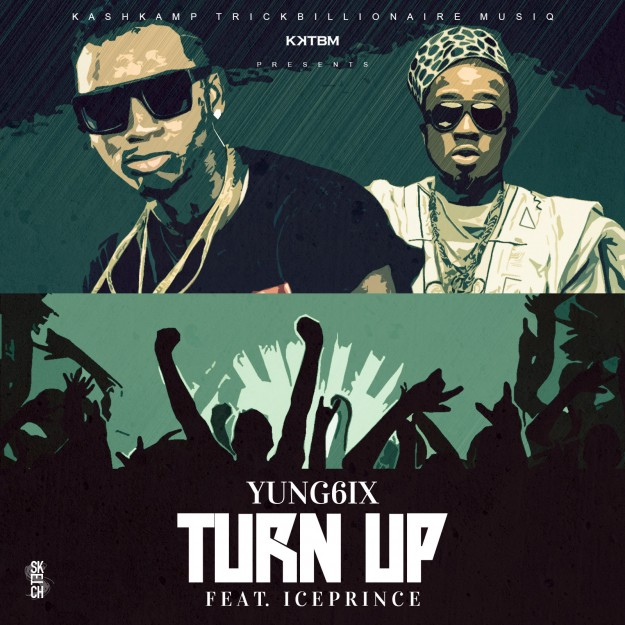 Yung6ix - Turn Up ft Ice Prince