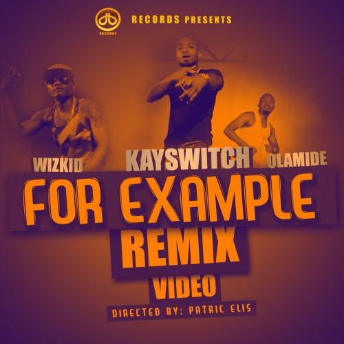 Kay Switch - For example Remix ft Olamide & Wizkid [Video]