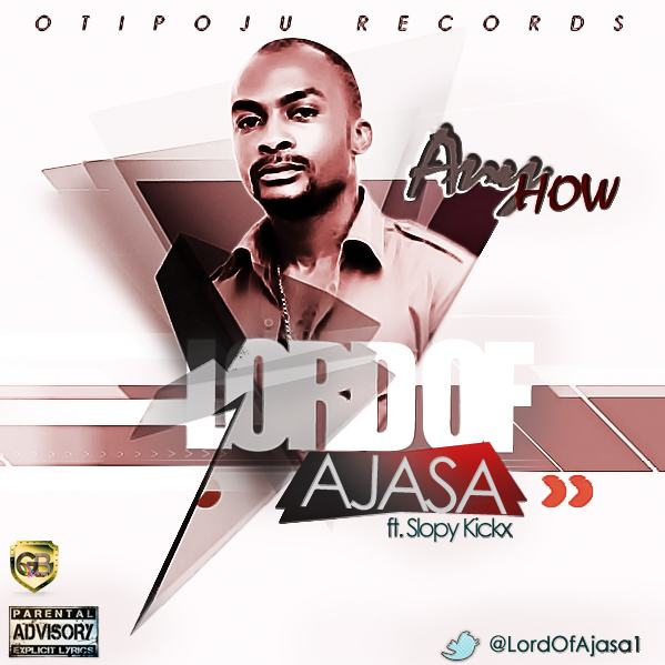 Lord Of Ajasa - Anyhow ft Slopy Kickx [AuDio]