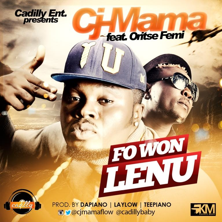 Cj-Mama - Fo Won Lenu ft Oritse Femi [AuDio]