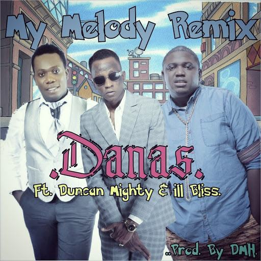 Danas - My Melody (Remix) ft IllBliss & Duncan Mighty [AuDio]