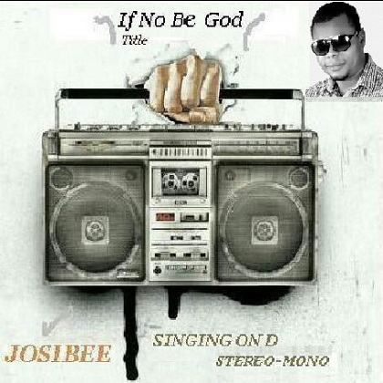 Josibee - If No Be God [AuDio]